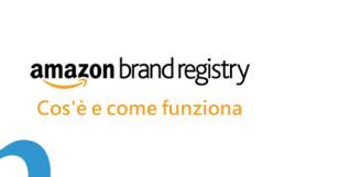 Amazon Brand Registry: Cos'è e come funziona